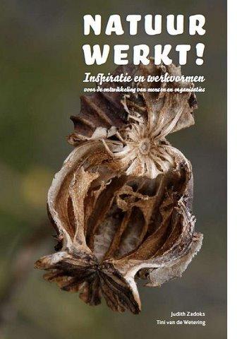 Natuur Werkt! Inspiratie en werkvormen voor de ontwikkeling van mens en organisaties